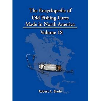 The Encyclopedia of Old Fishing Lures Made in North America by Slade & Robert A.