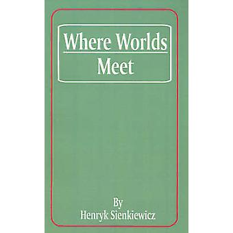 Where Worlds Meet by Sienkiewicz & Henryk K.