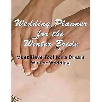 Wedding Planner for the Winter Bride Must Have Tool for the Dream Winter Wedding by Hall & April