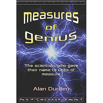 Measures of Genius The scientists who gave their name to units of measure by Durden & Alan R