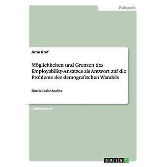 Der EmployabilityAnsatz Antwort auf die Probleme des demografischen Wandels. Mglichkeiten und Grenzen by Graf & Arne