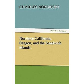Nord-Kalifornien, Oregon und die Sandwich-Inseln von & Charles Nordhoff