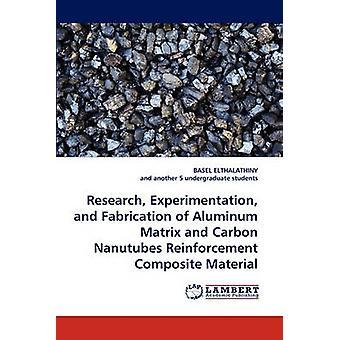 Forschung, Erprobung und Fertigung von Aluminium-Matrix und Carbon Nanutubes Verstärkung Verbundwerkstoff durch Elthalathiny & Basel
