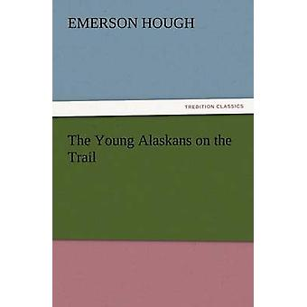 The Young Alaskans on the Trail by Hough & Emerson