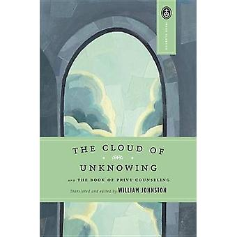 The Cloud of Unknowing - and the Book of Privy Counseling by William J