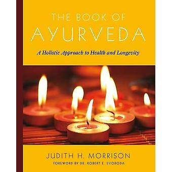 The Book of Ayurveda - A Holistic Approach to Health and Longevity by