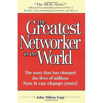 The Greatest Networker in the World by John Milton Fogg - 97807615105