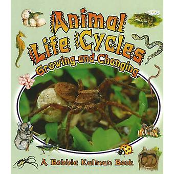 Animal Life Cycles - Growing and Changing by Bobbie Kalman - 978077872