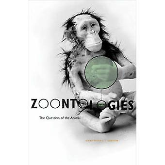 Zoontologies - The Question of the Animal by Cary Wolfe - Cary Wolfe -
