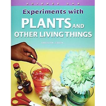 Experiments with Plants and Other Living Things by Trevor Cook - 9781