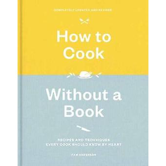 How to Cook Without a Book - Recipes and Techniques Every Cook Should