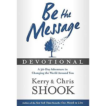 Be the Message Devotional - A 30 Day Devotional Based on the Book  -be