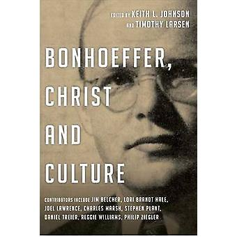 Bonhoeffer - Christ and Culture by Keith L. Johnson - Timothy Larsen