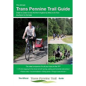 The Ultimate Trans Pennine Trail Guide-Coast to Coast Across Norther