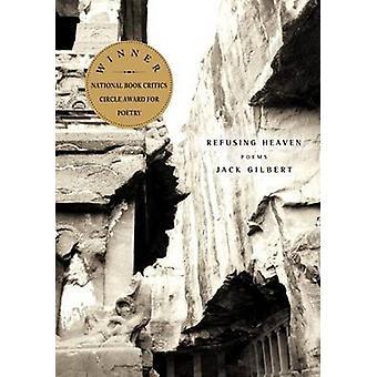 Refusing Heaven by Jack Gilbert - 9780375710858 Book