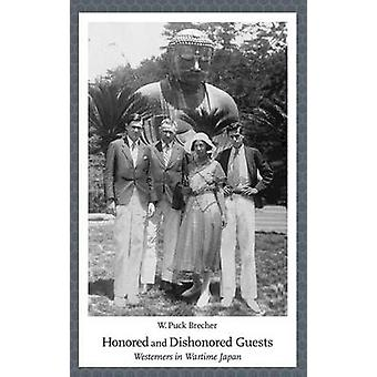 Honored and Dishonored Guests - Westerners in Wartime Japan by W Puck