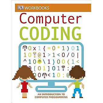 DK Workbooks - Computer Coding by Jon Woodcock - DK Publishing - DK -