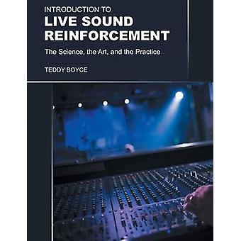 Introduction to Live Sound Reinforcement The Science the Art and the Practice by Boyce & Teddy