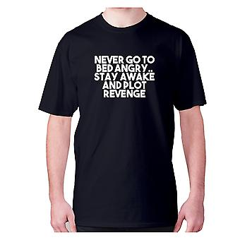 Mens funny t-shirt slogan tee novelty humour hilarious -  Never go to bed angry.. Stay awake and plot revenge