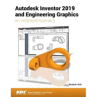 Autodesk Inventor 2019 and Engineering Graphics by Randy Shih