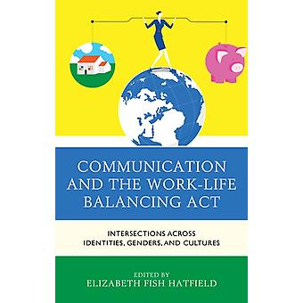 Communication and the WorkLife Balancing Act by Hatfield & Elizabeth