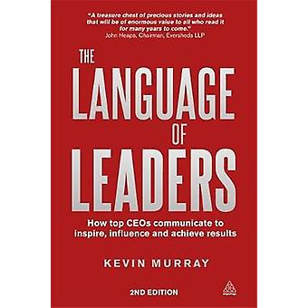 The Language of Leaders How Top CEOs Communicate to Inspire Influence and Achieve Results by Murray & Kevin