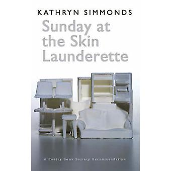 Sunday at the Skin Launderette by Kathryn Simmonds
