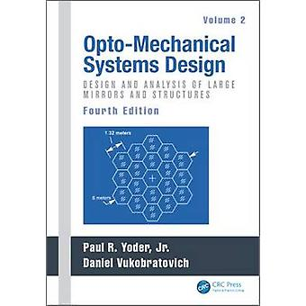 OptoMechanical Systems Design Volume 2 by Edited by Paul Yoder & Edited by Daniel Vukobratovich