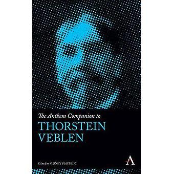 The Anthem Companion to Thorstein Veblen by Plotkin & Sidney