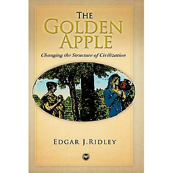 The Golden Apple - Changing the Structure of Civilization by Edgar J.