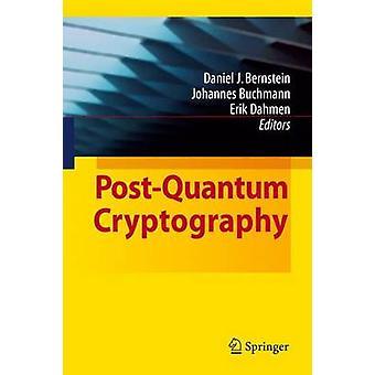 PostQuantum Cryptography by Edited by Daniel J Bernstein & Edited by Johannes Buchmann & Edited by Erik Dahmen