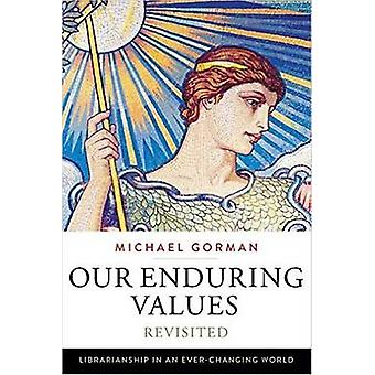 Our Enduring Values Revisited - Librarianship in an Ever-Changing Worl