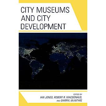 City Museums and City Development by Jones & Ian