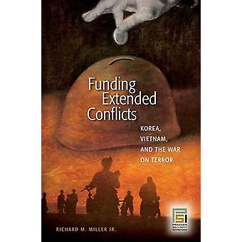 Funding Extended Conflicts Korea Vietnam and the War on Terror by Miller & Richard