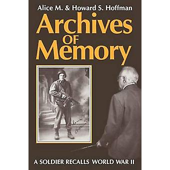 Archives of Memory A Soldier Recalls World War II by Hoffman & Alice M.