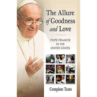 Allure of Goodness and Love Pope Francis in the United States Complete Texts by Francis