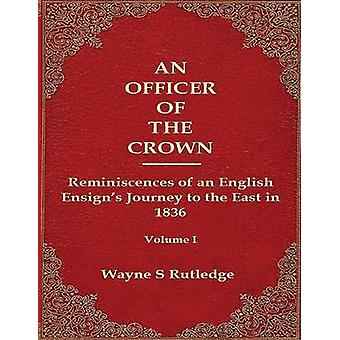 An Officer of the Crown The Middlecombe Expedition to the Aral Sea in Turcomania and the Khanates of Independent Tartary 18371838 Reminiscences of an English Ensigns Journey to the East in 1836 by Rutledge & Wayne S