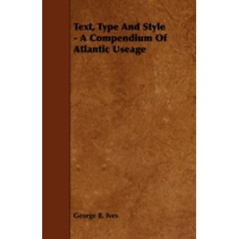 Text Type and Style  A Compendium of Atlantic Useage by Ives & George B.