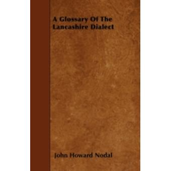 A Glossary Of The Lancashire Dialect by Nodal & John Howard
