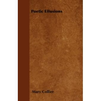 Poetic Effusions by Collier & Mary