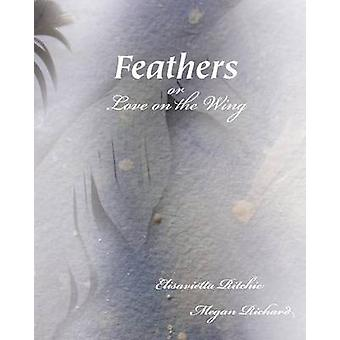 Feathers Or Love on the Wing by Ritchie & Elisavietta