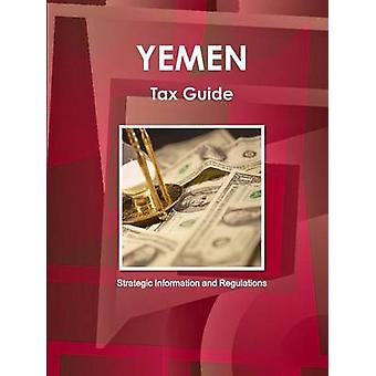 Yemen Tax Guide  Strategic Information and Regulations by IBP & Inc.