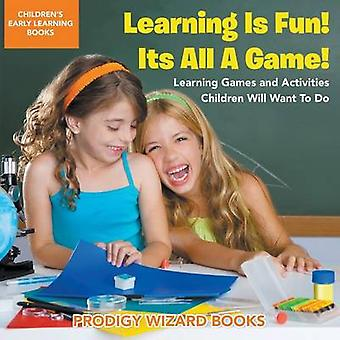 Learning Is Fun Its All a Game Learning Games and Activities Children Will Want to Do  Childrens Early Learning Books by Prodigy Wizard
