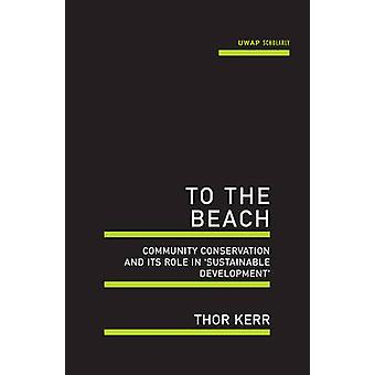 To the Beach Community Conservation and Its Role in Sustainable Development by Kerr & Thor