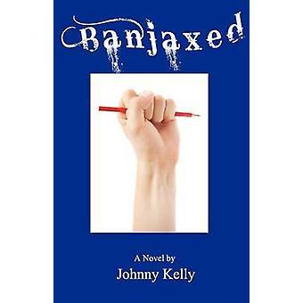 Banjaxed by Kelly & Johnny