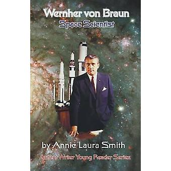 Wernher von Braun  Space Scientist by Smith & Annie Laura