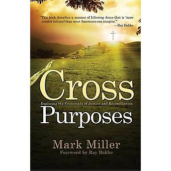 Cross Purposes Exploring the Crossroads of Justice and Reconciliation by Miller & Mark