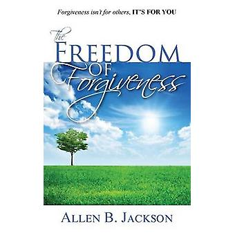 The Freedom of Forgiveness by Jackson & Allen B.