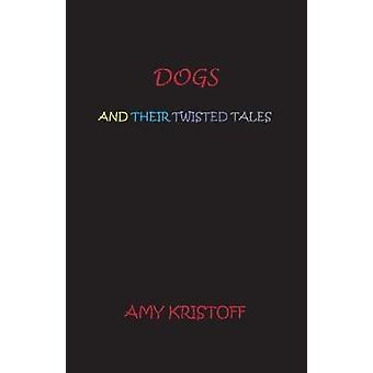 Dogs and Their Twisted Tales by Kristoff & Amy