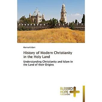 History of Modern Christianity in the Holy Land by Kildani Hanna